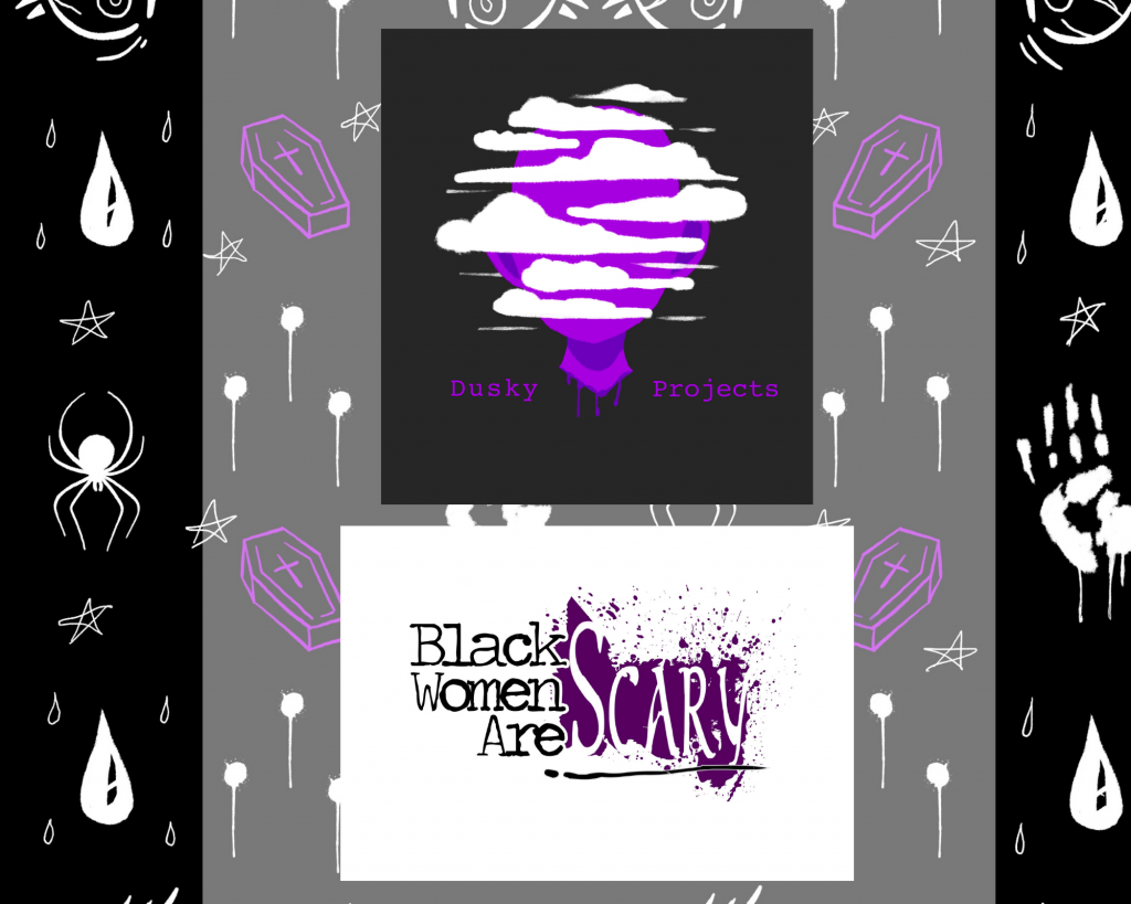 Black Women Are Scary logo designed by @vickibewicked, 2020, Dusky Projects logo and background designed by @lyndezart, 2021